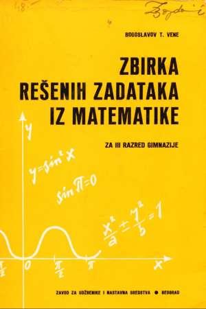 Zbirka rešenih zadataka iz matematike za III. razred gimnazije Bogoslavov T. Vene meki uvez