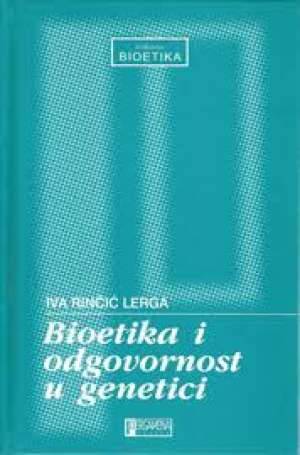 Bioetika i odgovornost u genetici Iva Rinčić Lerga tvrdi uvez