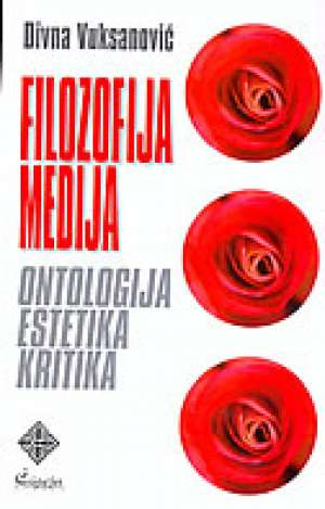 Divna Vuksanović - Filozofija medija - ontologija, estetika, kritika