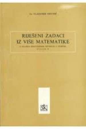Vladimir Devide - Riješeni zadaci iz više matematike s kratkim repetitorijem definicija i terema, svezak II
