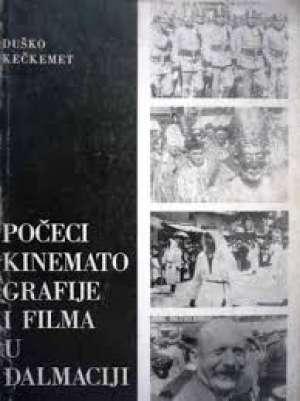 Počeci kinematografije i filma u dalmaciji Duško Kečkemet meki uvez