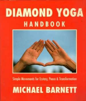 Michael Barnett - Diamond yoga - handbook - simple movements for ecstasy, peace & transformation