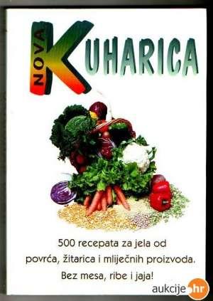 Nova kuharica - 500 recepata za jela od povrća, žitarica i mliječnih proizvoda* Aleksandra Hampamer, Ksenija Kezele meki uvez