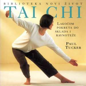 Paul Tucker - Tai Chi - lakoćom pokreta do sklada i ravnoteže