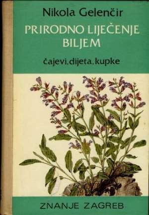 Prirodno liječenje biljem - čajevi, dijeta, kupke + prilog fotografije u boji Nikola Gelenčir tvrdi uvez