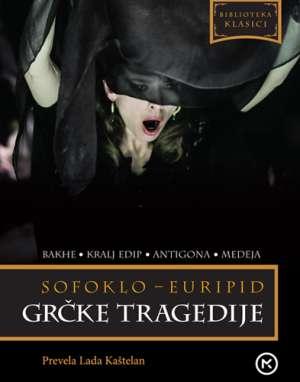 Grčke tragedije - bakhe, kralj edip, antigona, medeja Sofoklo, Euripid meki uvez
