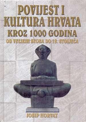 Josip Horvat - Povijest i kultura hrvata kroz 1000 godina - od velikih seoba do 18.stoljeća (novo)