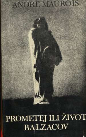 Andre Maurois - Prometej ili život balzacov