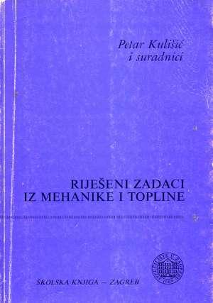 P. Kulišić, L. Bistričić, D. Horvat, Z. Narančić, T. Petković, D. Pevec - Riješeni zadaci iz mehanike i topline