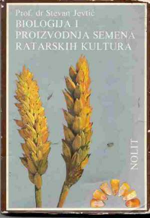 Biologija i proizvodnja semena ratarskih kultura Stevan Jevtić meki uvez