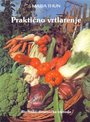 Praktično vrtlarenje - biološko dinamička metoda Maria Thun meki uvez