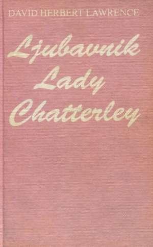 Ljubavnik Lady Chatterley Lawrence David Herbert tvrdi uvez