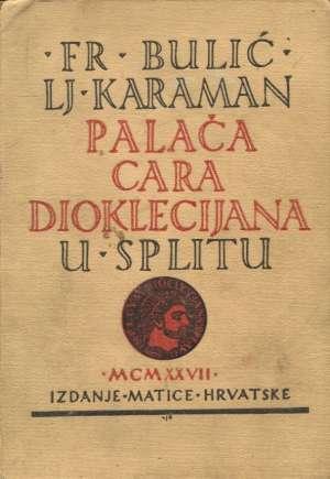 Fr. Bulić, Lj. Karaman - Palača cara dioklecijana u splitu