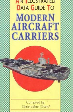 Christopher Chant - An illustrated data guide to modern aircraft carriers