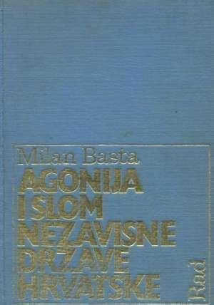 Agonija i slom nezavisne države hrvatske Milan Basta tvrdi uvez