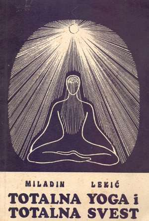 Miladin Lekić - Totalna yoga i totalna svest