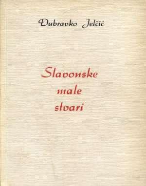Dubravko Jelčić - Slavonske male stvari