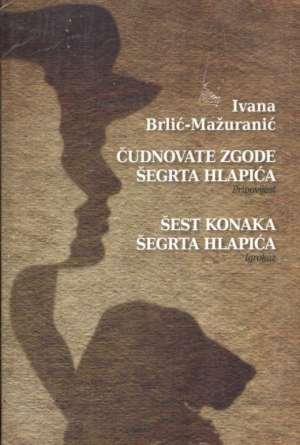 Čudnovate zgode šegrta Hlapića; Šest konaka šegrta Hlapića Brlić-Mažuranić Ivana meki uvez