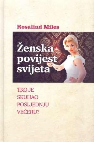 Rosalind Miles - ženska povijest svijeta - tko je skuhao posljednju večeru?
