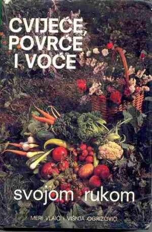 Cvijeće, povrće i voće svojom rukom Meri Vlaić, Višnja Ogrizović tvrdi uvez