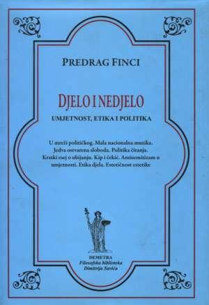 Djelo i nedjelo - umjetnost, etika i politika Predrag Finci meki uvez