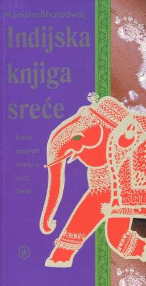 Indijska knjiga sreće - kako dozvati sreću u svoj život Monisha Bharadwaj meki uvez