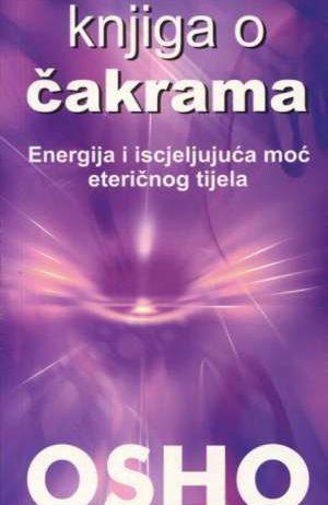 Osho - Knjiga o čakrama - energija i iscjeljujuća moć eteričnog tijela