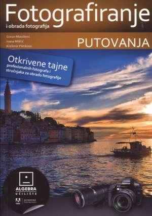 Goran Matošević, Ivana Miličić, Krešimir Pletikosa - Fotografiranje i obrada fotografija - putovanja