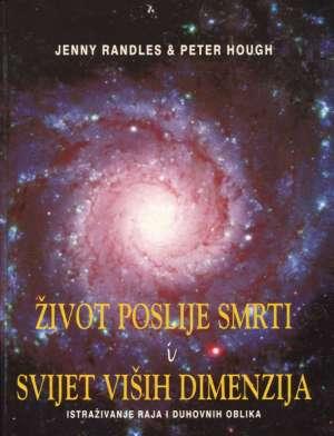 život poslije smrti i svijet viših dimenzija - istraživanje raja i duhovnih oblika Jenny Randles, Peter Hough tvrdi uvez