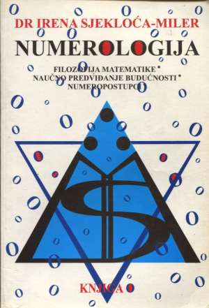 Numerologija - knjiga 0 - filozofija matematike, naučno predviđanje budućnosti, numeropostupci Irena Sjekloća Miler meki uvez