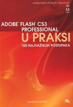 Mark Schaeffer - Adobe Flash cs3 professional u praksi - 100 najvažnijih postupaka