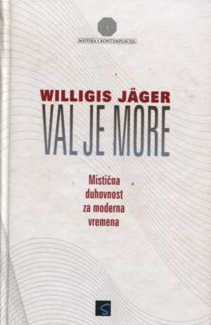 Willigis Jager - Val je more - mistična duhovnost za moderna vremena