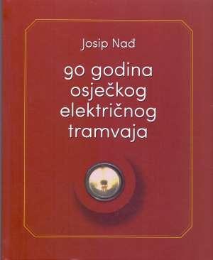 Josip Nađ - 90 godina osječkog električnog tramvaja