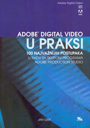 Jan Ozer - Adobe digital video u praksi - 100 najvažnijih postupaka u radu sa skupom programa adobe production studio