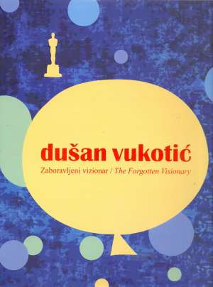 Dušan vukotić - zaboravljeni vizionar / the forgotten visionary Radomir Pavićević tvrdi uvez