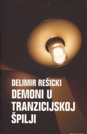 Delimir Rešicki - Demoni u tranzicijskoj špilji