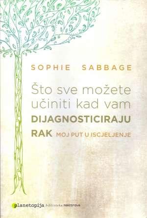 Što sve možete učiniti kad vam dijagnosticiraju rak - moj put u iscjeljenje Sophie Sabbage meki uvez