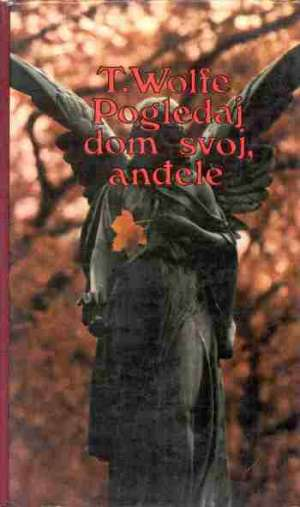 Pogledaj dom svoj, anđele Wolfe Thomas tvrdi uvez