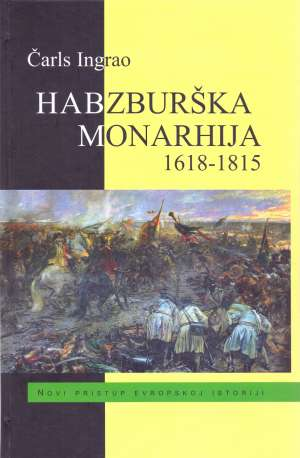 Charles Ingrao (Čarls Ingrao) - Habzburška monarhija 1618-1815