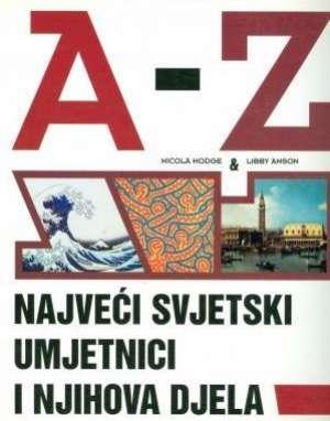 Nicola Hodge & Libby Anson - A-Z najveći svjetski umjetnici i njihova djela