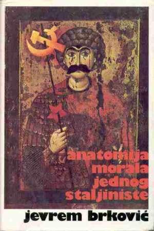 Anatomija morala jednog staljiniste Brković Jevrem tvrdi uvez