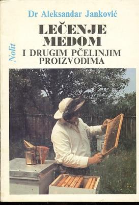 Lečenje medom i drugim pčelinjim proizvodima Aleksandar Janković meki uvez