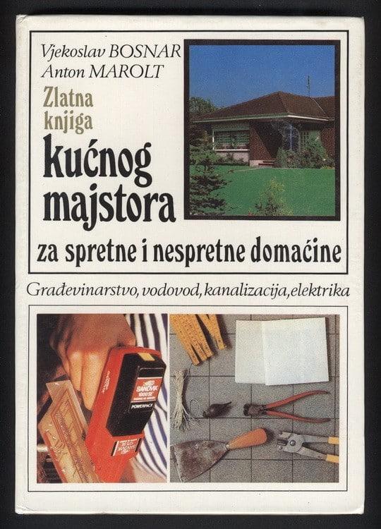 Zlatna knjiga kućnog majstora 1-2 Anton Marolt, Vjekoslav Bosnar tvrdi uvez
