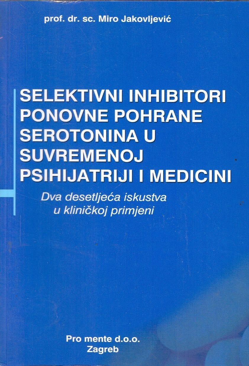 Selektivni inhibitori ponovne pohrane serotonina u suvremenoj psihijatriji i medicini Miro Jakovljević meki uvez
