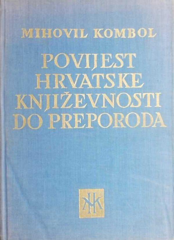 Povijest hrvatske književnosti do preporoda Kombol Mihovil tvrdi uvez