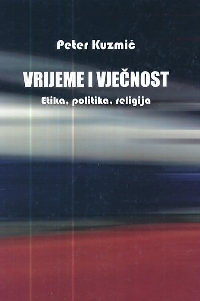Vrijeme i vječnost (etika, politika, religija) Peter Kuzmič meki uvez