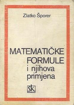 Matematičke formule i njihova primjena Zlatko Šporer meki uvez