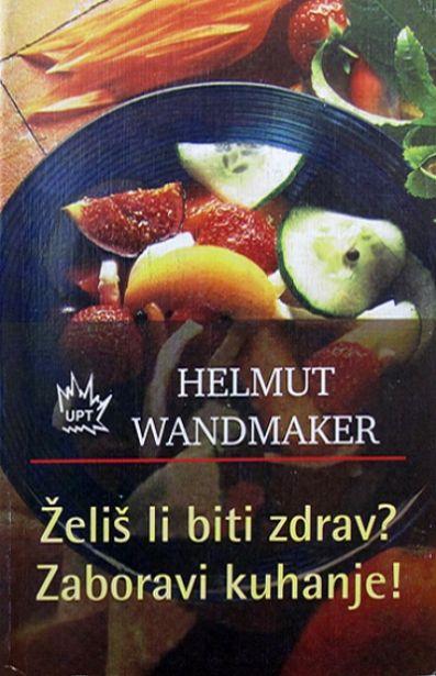 Želiš li biti zdrav? Zaboravi kuhanje! Helmut Wandmaker meki uvez
