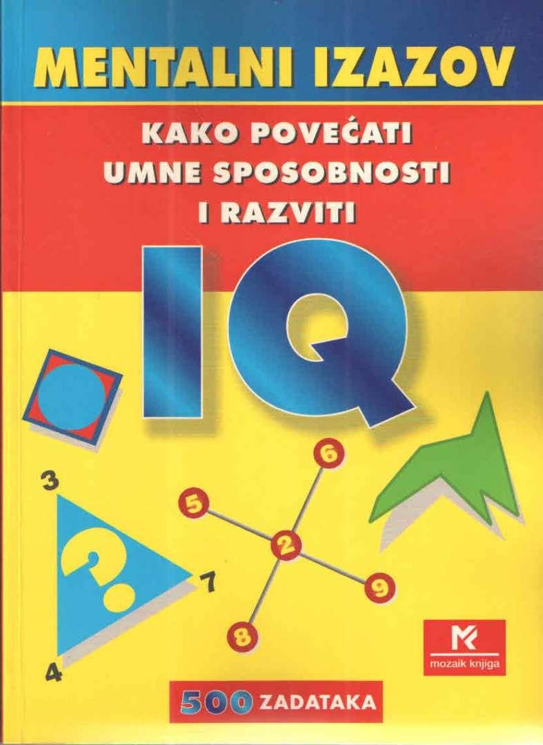 Mentalni izazov - kako povećati umne sposobnosti i razviti IQ - 500 zadataka Ivanka Borovac uredila meki uvez