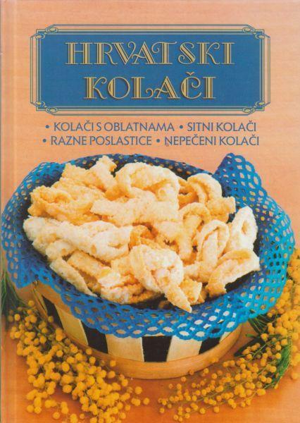 Hrvatski kolači - Kolači s oblatnama, sitni kolači, razne poslastice, nepečeni kolač Lidija Šare Priredila tvrdi uvez